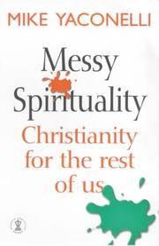 Messy Spirituality: Christianity for the rest of us (Hodder Christian Books)