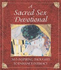 A SACRED SEX DEVOTIONAL : 365 INSPIRING THOUGHTS TO ENHANCE INTIMACY by  RAFAEL (EDT LORENZO - Paperback - from Magers and Quinn Booksellers and Biblio.com