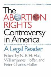 The Abortion Rights Controversy in America. A Legal Reader.