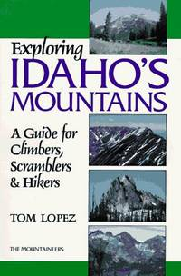 Exploring Idaho's Mountains; A Guide for Climbers, Scramblers & Hikers