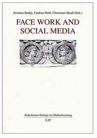 Face Work and Social Media (Hildesheimer Contributions to Media Research; Volume 2)