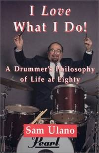 I Love What I Do!  A Drummer's Philosophy of Life at Eighty