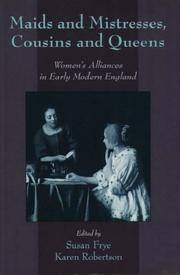 Maids and Mistresses, Cousins and Queens: Women's Alliances in Early Modern England
