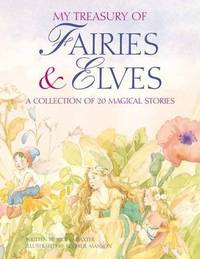 MY TREASURY OF FAIRIES AND ELVES: A Collection Of 20 Magical Stories