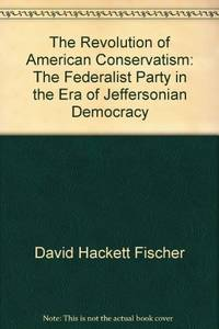 image of The Revolution of American Conservatism: The Federalist Party in the Era of Jeffersonian Democracy
