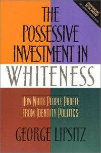 Possessive Investment in Whiteness: How White People Profit from