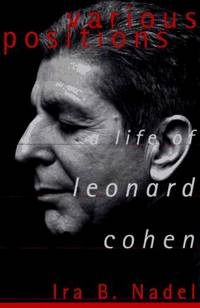 Various Positions: A Life of Leonard Cohen by  Ira B  Ira Bruce;Nadel - Hardcover - 1996 - from Montreal Books and Biblio.com