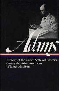 History Of the United States During the Administrations Of James Madison