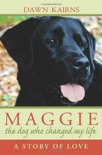 Maggie: The Dog Who Changed My Life [Paperback] Kairns, Dawn