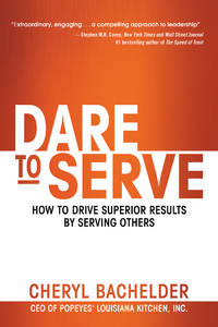 Dare to Serve: How to Drive Superior Results by Serving Others
