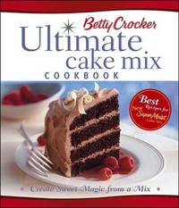 Betty Crockers Ultimate Cake Mix Cookbook