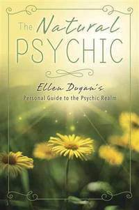 NATURAL PSYCHIC: Ellen Dugan^s Personal Guide To The Psychic Realm