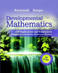 Developmental Mathematics with Applications and Visualization: Prealgebra, Beginning Algebra, and...