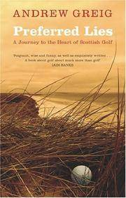 PREFERRED LIES A Journey to the Heart of Scottish Golf