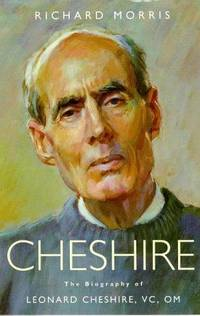 Cheshire: The Biography of Leonard Cheshire Vc,Om