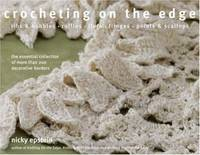 Crocheting on the Edge: Ribs & Bobbles, Ruffles, Flora, Fringes, Points &  Scallops