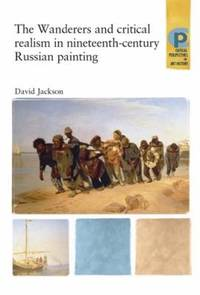 The Wanderers and Critical Realism in Nineteenth Century Russian Painting: Critical realism in...