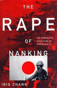THE RAPE OF NANKING: THE FORGOTTEN HOLOCAUST OF WORLD WAR II by  Iris Chang - Signed First Edition - 1997 - from Easton's Books, Inc. and Biblio.com