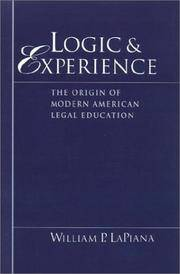 LOGIC AND EXPERIENCE : The Origin of Modern American Legal Education