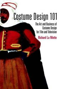 Costume Design 101 (Costume Design 101: The Business & Art of Creating)