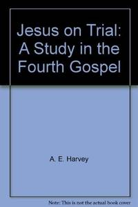 Jesus on Trial: A Study in the Fourth Gospel