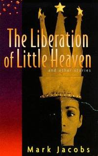 The Liberation of Little Heaven and Other Stories by  Mark Jacobs - Hardcover - 1999 - from after-words bookstore and Biblio.com