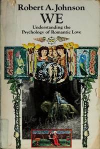 We, Understanding the Psychology Of Romantic Love