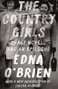 The Country Girls: Three Novels and an Epilogue: (The Country Girl; The Lonely Girl; Girls in...