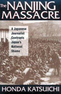 The Nanjing Massacre: A Japanese Journalist Confronts Japan's National Shame (Studies of the Pacific Basin Institute)