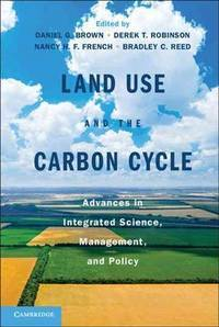 Land Use and the Carbon Cycle: Advances in Integrated Science, Management, and Policy