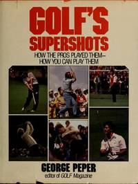 Golf's Supershots: How the Pros Played Them--How You Can Play Them by  George Peper - First Edition - 1982 - from P. C. Schmidt, Bookseller and Biblio.com