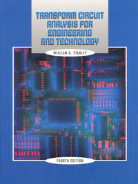 Transform Circuit Analysis for Engineering and Technology (4th Edition) by William D. Stanley; William D Stanley - 1999