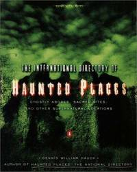 The International Directory Of Haunted Places: Ghostly Abodes, Sacred Sites, And Other Supernatural Locations