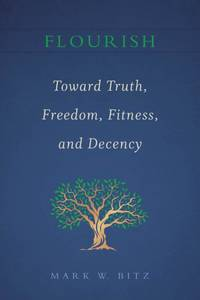 Flourish Toward Truth Freedom Fitness and Decency
