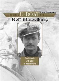 GERMAN U-BOAT ACE ROLF MUTZELBURG: THE PATROLS OF U-203 IN WORLD WAR II