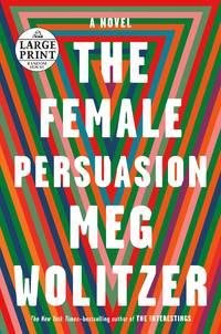 image of The Female Persuasion: A Novel (Random House Large Print)