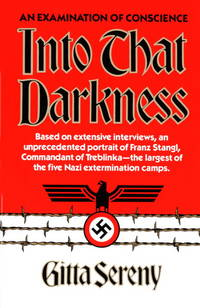 Into That Darkness: An Examination of Conscience  [From Mercy Killing to Mass Murder]  [Shoah, Holocaust, Treblinka, Nazi Extermination Camp Commandant Franz Stangl]
