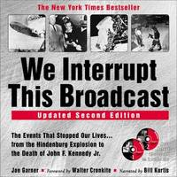 We Interrupt This Broadcast:   The Events That Stopped Our Lives...from  the Hindenburg Explosion to the Death of John F. Kennedy Jr. with CD   (Re