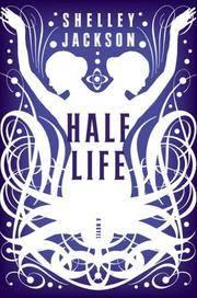 HALF LIFE: A Novel