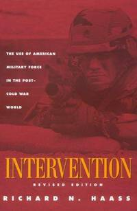 Intervention: The Use of American Military Force in the Post-Cold War World [Paperback] Haass,...