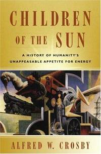Children of the Sun: A History of Humanity's Unappeasable Appetite for Energy.