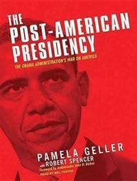 The Post-American Presidency: The Obama Administration's War on America (_AV)