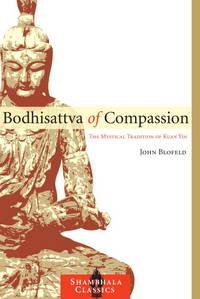 Bodhisattva of Compassion: The Mystical Tradition of Kuan Yin (Shambhala Classics) by  John Blofeld - Paperback - 2009-10-13 - from The Monster Bookshop (SKU: mon0003856154)