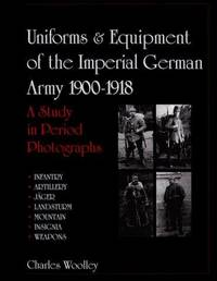 Uniforms & Equipment of the Imperial German Army 1900-1918 A Study in  Period Photographs