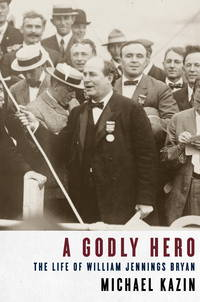 A Godly Hero; The Life of William Jennings Bryan