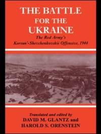 Battle for the Ukraine: The Red Army's Korsun'-Shevchenkovskii Operation 1944. Soviet General Staff Study.