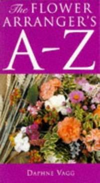 The Flower Arranger's A-Z
