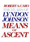 image of Means of Ascent: The Years of Lyndon Johnson II