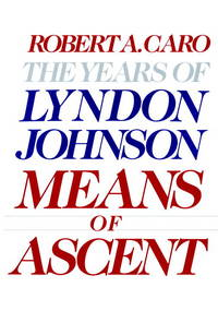 The Years of Lyndon Johnson: Means of Ascent. [1st hardcover]