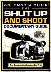 TheShut Up and Shoot Documentary Guide-  a Down & Dirty DV Production